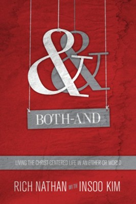 Both-And: Living the Christ-Centered Life in an Either-Or World - eBook  -     By: Rich Nathan, Insoo Kim