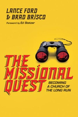 The Missional Quest: Becoming a Church of the Long Run - eBook  -     By: Lance Ford, Brad Brisco