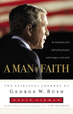 A Man of Faith: The Spiritual Journey of George W. Bush - eBook  -     By: David Aikman