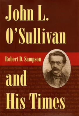 John L. O'Sullivan and His Times - eBook  -     By: Robert D. Sampson