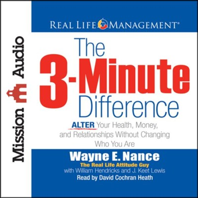 The 3-Minute Difference: ALTER Your Health, Money and Relationships Without Changing Who You Are - unabridged  -     By: Wayne Nance, William Hendricks, J. Keet Lewis