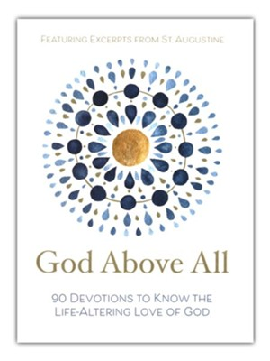 God Above All: 90 Devotions to Know the Life-Altering Love of God  -