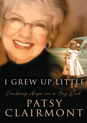 I Grew Up Little: Finding Hope in a Big God - eBook  -     By: Patsy Clairmont