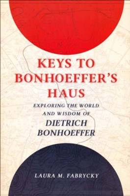 Keys to Bonhoeffer's Haus: Exploring the World and Wisdom of Dietrich Bonhoeffer  -     By: Laura M. Fabrycky
