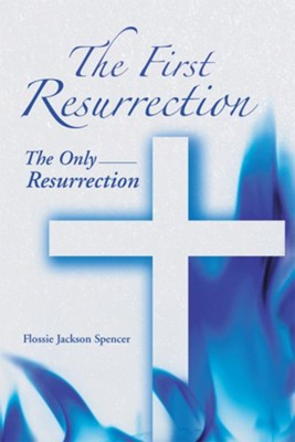 The First Resurrection: The Only Resurrection - eBook  -     By: Flossie Spencer