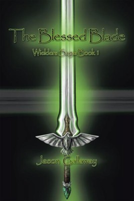 The Blessed Blade: Wielders Saga: Book 1 - eBook  -     By: Jason Gallaway