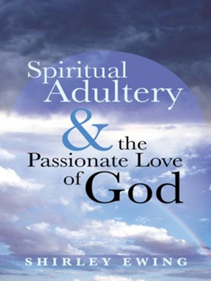 Spiritual Adultery and the Passionate Love of God - eBook  -     By: Shirley Ewing