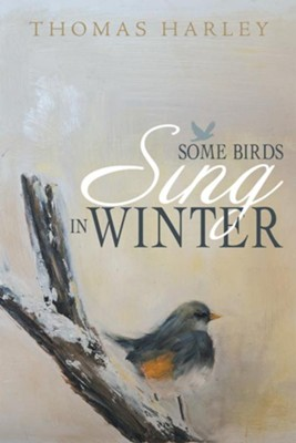 Some Birds Sing in Winter: Finding Joy in the Depths of Affliction - eBook  -     By: Thomas Harley