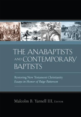 The Anabaptists and Contemporary Baptists: Restoring New Testament Christianity - eBook  -     Edited By: Malcolm Yarnell     By: Edited by Malcolm Yarnell