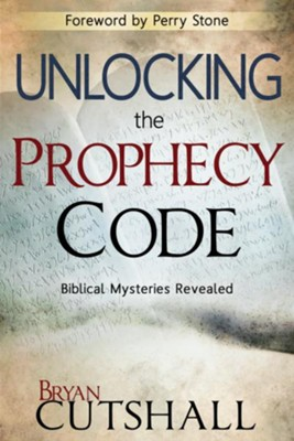 Unlocking the Prophecy Code: Biblical Mysteries Revealed - eBook  -     By: Bryan Cutshall