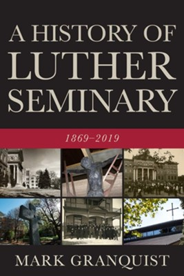 A History of Luther Seminary: 1869-2019  -     By: Mark Granquist