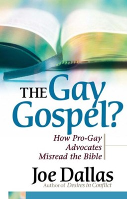 Gay Gospel?, The: How Pro-Gay Advocates Misread the Bible - eBook  -     By: Joe Dallas