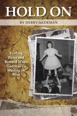 Hold On: Finding peace and reward when God has us waiting on Him - eBook  -     By: Debby Akerman