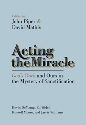 Acting the Miracle: God's Work and Ours in the Mystery of Sanctification - eBook  -     Edited By: John Piper, David Mathis, Russell D. Moore, Ed Welch     By: Kevin DeYoung