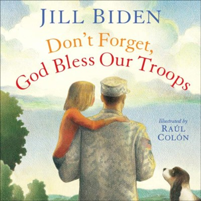 Don't Forget] God Bless Our Troops   -     By: Jill Biden     Illustrated By: Raul Colon