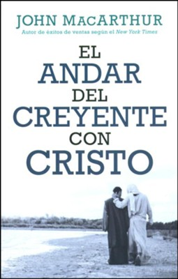 El andar del creyente con Cristo (The Believer's Walk with Christ)   -     By: John MacArthur