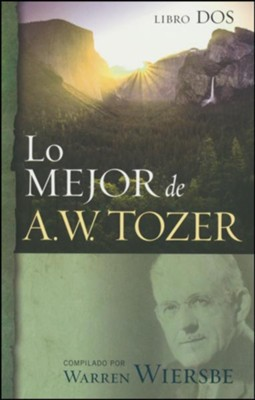 Lo mejor de A.W. Tozer, Libro dos (The Best of A.W. Tozer, Book Two)  -     By: A.W. Tozer