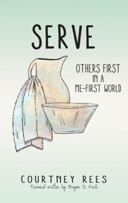 SERVE: Others First In a Me-First World - eBook  -     By: Courtney Rees