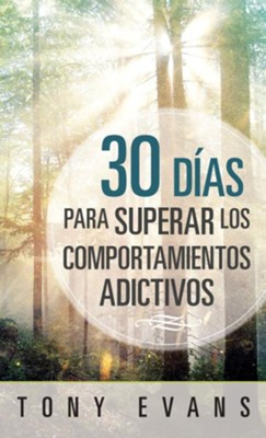 30 d&#237as para superar los comportamientos adictivos (30 Days to Overcoming Addictive Behavior)  -     By: Tony Evans