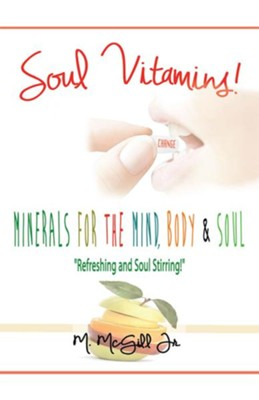Soul Vitamins: Minerals for the Mind, Body and Soul - eBook  -     By: Michael McGill