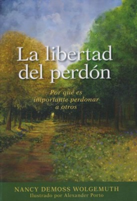 La libertad del perdon (Freedom of Forgiveness)   -     By: Nancy Leigh Demoss-Wolgemuth