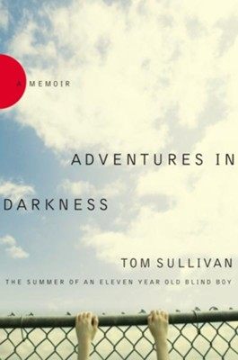 Adventures in Darkness: Memoirs of an Eleven-Year-Old Blind Boy - eBook  -     By: Tom Sullivan