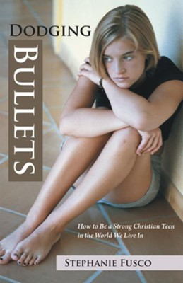 Dodging Bullets: How to Be a Strong Christian Teen in the World We Live In - eBook  -     By: Stephanie Fusco