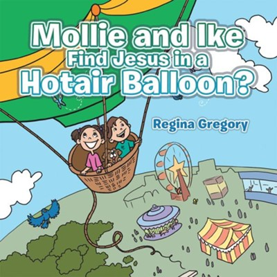 Mollie and Ike Find Jesus in a Hotair Balloon? - eBook  -     By: Regina Gregory