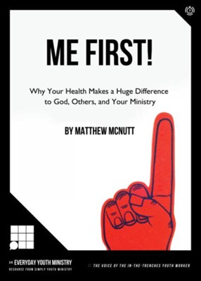 Me First!: WHY YOUR HEALTH MAKES A HUGE DIFFERENCE TO GOD, OTHERS, AND YOUR MINISTRY - eBook  -     By: Matthew McNutt