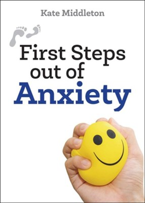 First Steps out of Anxiety  -     By: Kate Middleton