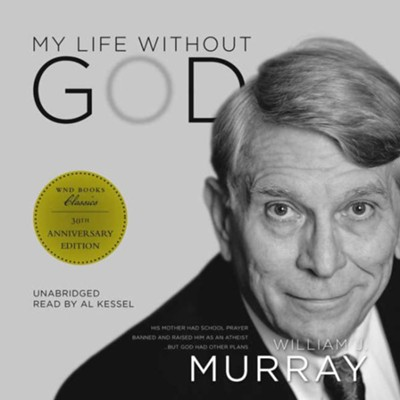 My Life without God - unabridged audiobook on MP3-CD  -     Narrated By: Al Kessel     By: William J. Murray