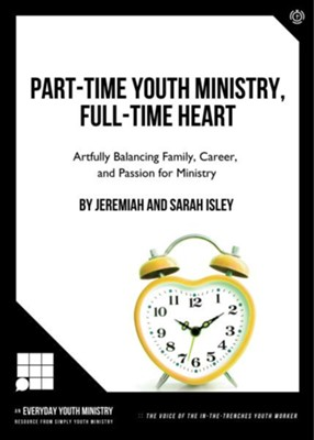 Part-Time Youth Ministry, Full-Time Heart: ARTFULLY BALANCING FAMILY, CAREER, AND PASSION FOR MINISTRY - eBook  -     By: Jeremiah Isley, Sarah Isley