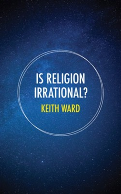 Is Religion Irrational?  -     By: Keith Ward