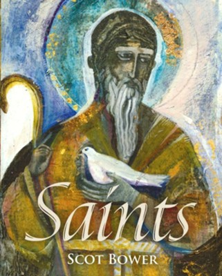 Saints  -     By: Scot Bower     Illustrated By: Linda Baker Smith