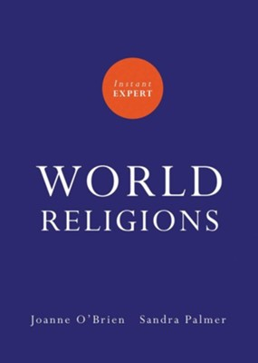 Instant Expert: World Religions  -     By: Joanne O'Brien, Sandra Palmer