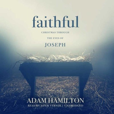 Faithful: Christmas through the Eyes of Joseph - unabridged audiobook on CD  -     Narrated By: Adam Verner     By: Adam J. Hamilton