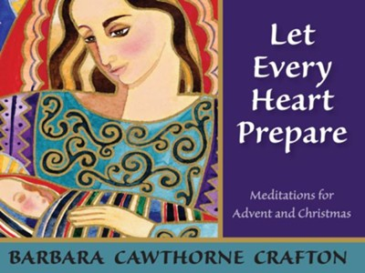 Let Every Heart Prepare: Meditations for Advent and Christmas - eBook  -     By: Barbara Cawthorne Crafton
