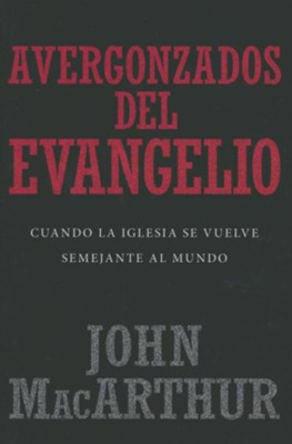 Avergonzados del evangelio (Ashamed of the Gospel)   -     By: John MacArthur