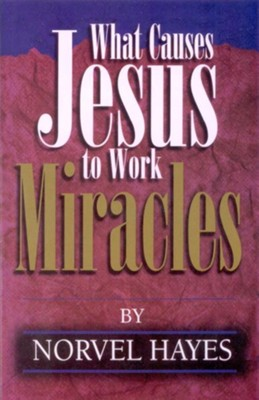 What Causes Jesus to Work Miracles - eBook  -     By: Norvel Hayes