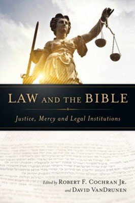 Law and the Bible: Justice, Mercy and Legal Institutions - eBook  -     By: Robert F. Cochran Jr., David VanDrunen