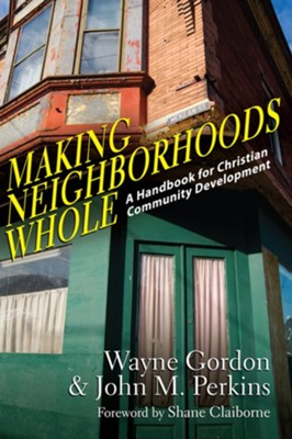 Making Neighborhoods Whole: A Handbook for Christian Community Development - eBook  -     By: Wayne Gordon, John M. Perkins