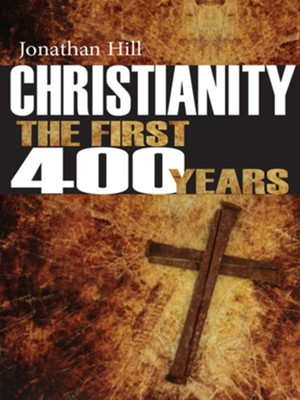 Christianity the First 400 Years: The Forging of a World Faith - eBook  -     By: Jonathan Hill
