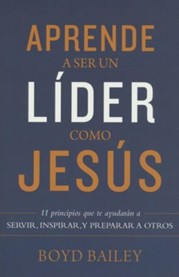 Aprende a ser un l&#237der como Jes&#250s (Learning to Lead Like Jesus)  -     By: Boyd Bailey