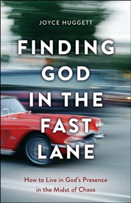 Finding God in the Fast Lane: How to Live in God's Presence in the Midst of Chaos  -     By: Joyce Huggett