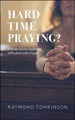 Hard Time Praying?: A Study Course Exploring Difficulties with Prayer  -     By: Raymond Tomkinson