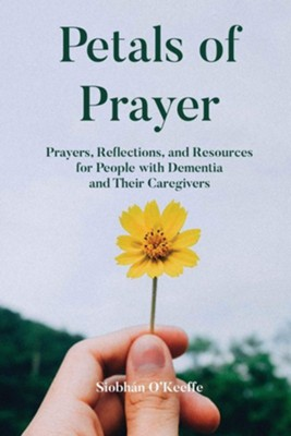 Petals of Prayer: Prayers, Reflections, and Resources for People with Dementia and Their Caregivers  -     By: Siobhan O'Keeffe