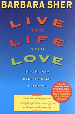 Live the Life You Love: In Ten Easy Step-By Step Lessons - eBook  -     By: Barbara Sher