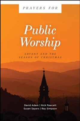 Prayers for Public Worship: Advent and the Season of Christmas  -     By: David Adam, Nick Fawcett, Susan Sayers, Ray Simpson
