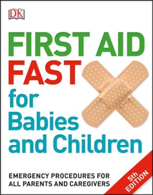 First Aid Fast for Babies and Children  -     By: DK