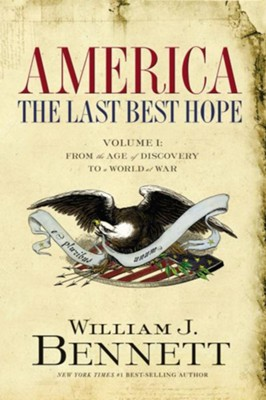 America: The Last Best Hope (Volume I): From the Age of Discovery to a World at War - eBook  -     By: William J. Bennett